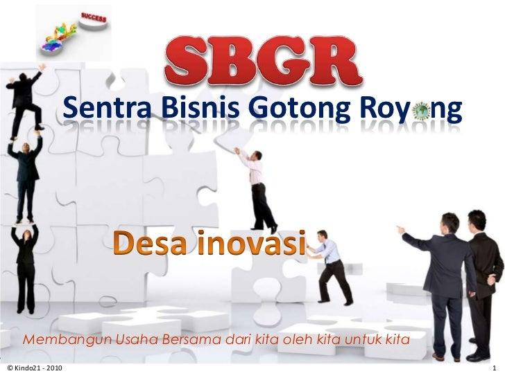 Sentra Bisnis Gotong Royong    Membangun Usaha Bersama dari kita oleh kita untuk kita                              www.des...