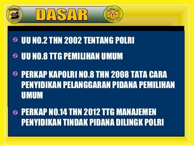 UU NO.2 THN 2002 TENTANG POLRI UU NO.8 TTG PEMILIHAN UMUM PERKAP KAPOLRI NO.8 THN 2008 TATA CARA PENYIDIKAN PELANGGARAN PI...
