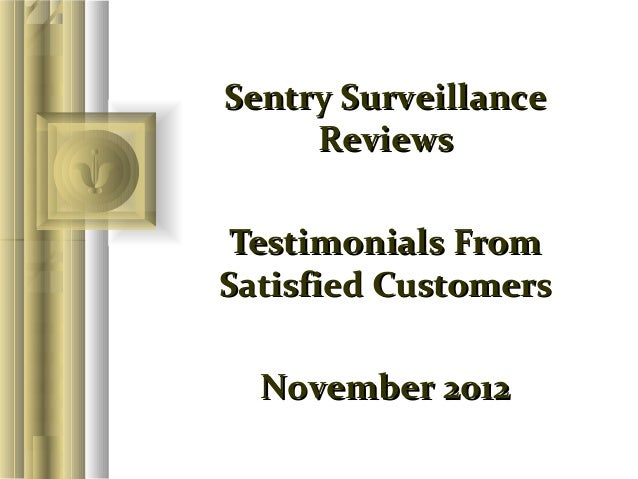 Sentry Surveillance     Reviews Testimonials FromSatisfied Customers  November 2012
