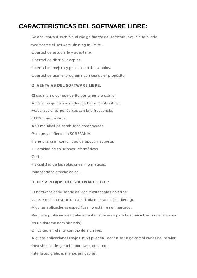 CARACTERISTICAS DEL SOFTWARE LIBRE: •Se encuentra disponible el código fuente del software, por lo que puede modificarse e...