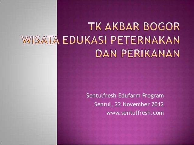 Sentulfresh Edufarm Program   Sentul, 22 November 2012        www.sentulfresh.com