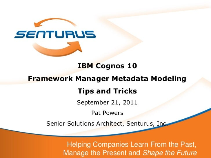 IBM Cognos 10Framework Manager Metadata Modeling              Tips and Tricks              September 21, 2011             ...