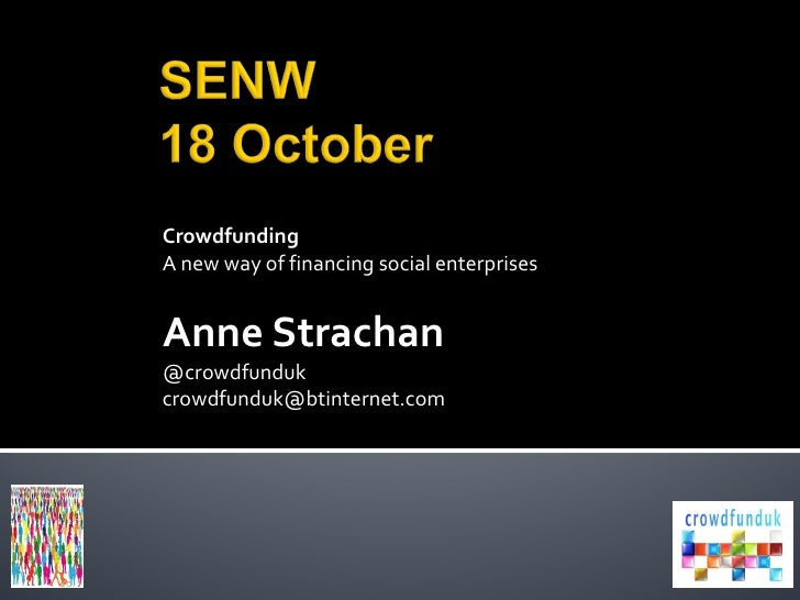 Crowdfunding A new way of financing social enterprises Anne Strachan @crowdfunduk [email_address]