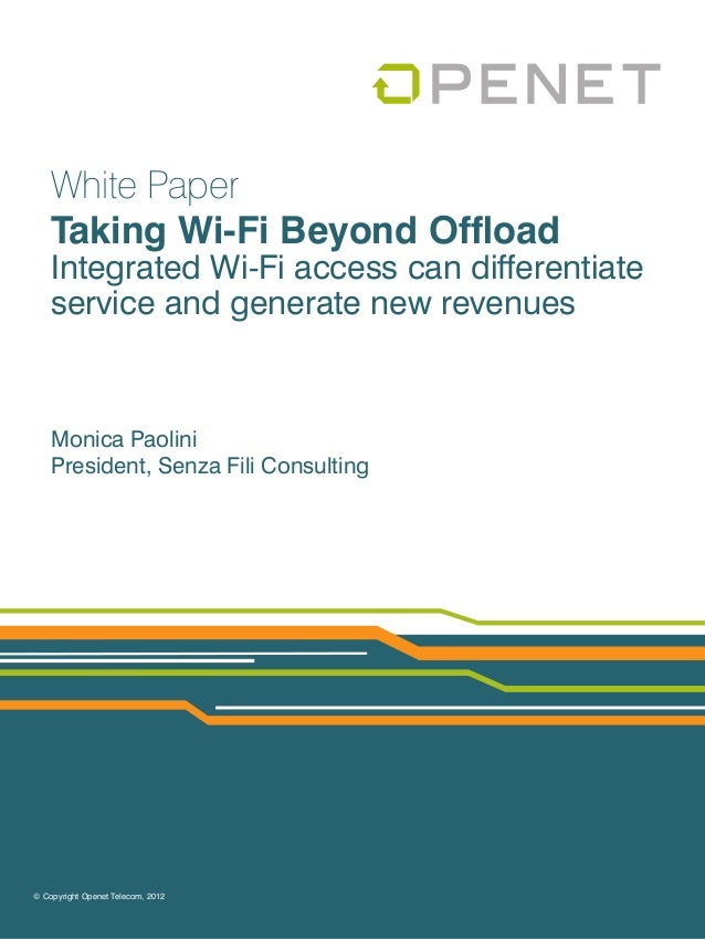 White Paper    Taking Wi-Fi Beyond Offload    Integrated Wi-Fi access can differentiate    service and generate new revenu...
