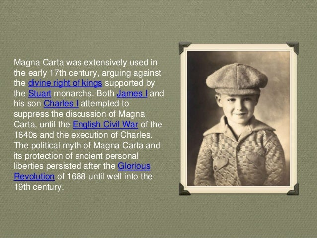 Magna Carta was extensively used in the early 17th century, arguing against the divine right of kings supported by the Stu...
