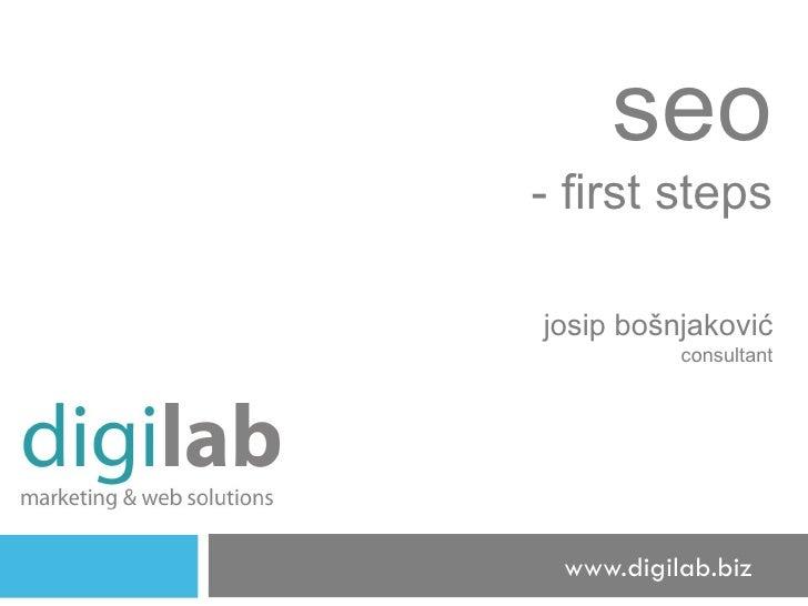 seo - first steps j osip  b ošnjaković consultant www.digilab.biz