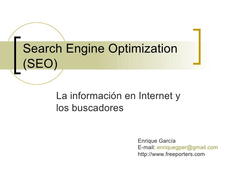 Search Engine Optimization (SEO) La información en Internet y los buscadores Enrique García E-mail:  [email_address] http:...