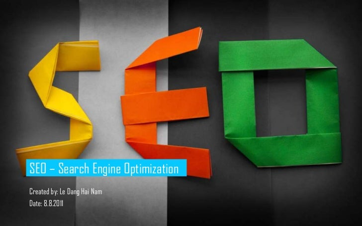 SEO – Search Engine Optimization<br />Created by: Le Dang Hai Nam<br />Date: 8.8.2011<br />