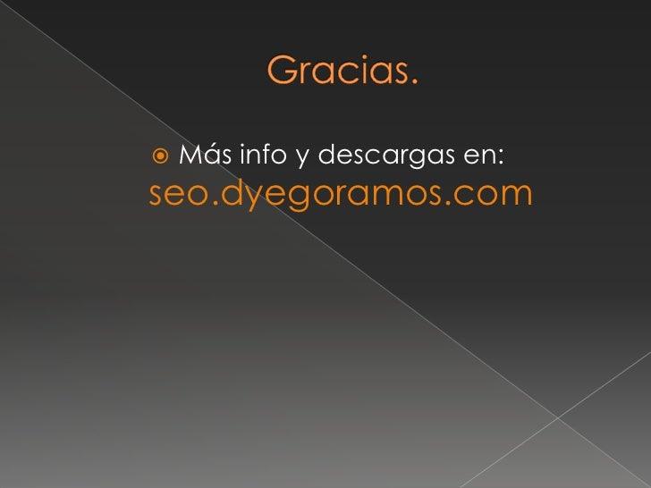 Gracias.<br />Más info y descargas en: seo.dyegoramos.com<br />