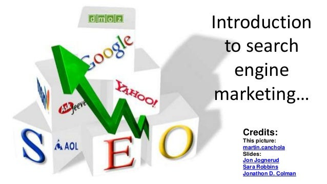 Introduction to search engine marketing… Credits: This picture: martin.canchola Slides: Jon Jognerud Sara Robbins Jonathon...