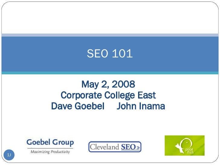 May 2, 2008 Corporate College East Dave Goebel  John Inama SEO 101 J