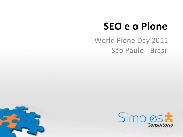 SEO e o Plone World Plone Day 2011 São Paulo - Brasil