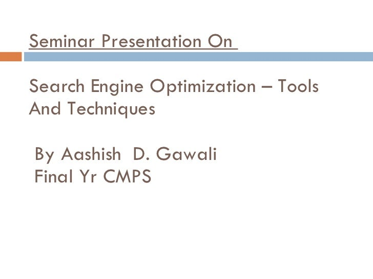 Seminar Presentation On  Search Engine Optimization – Tools And Techniques   By Aashish  D. Gawali  Final Yr CMPS
