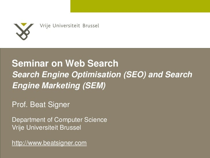 Seminar on Web SearchSearch Engine Optimisation (SEO) and SearchEngine Marketing (SEM)Prof. Beat SignerDepartment of Compu...