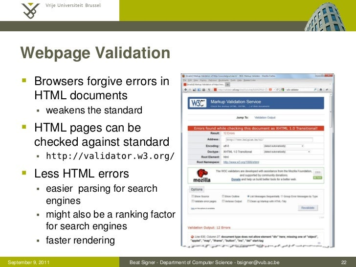 Webpage Validation      Browsers forgive errors in          HTML documents              weakens the standard      HTML ...