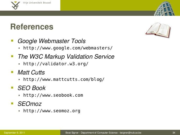 References      Google Webmaster Tools              http://www.google.com/webmasters/      The W3C Markup Validation Se...