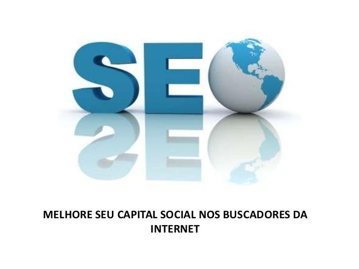 MELHORE SEU CAPITAL SOCIAL NOS BUSCADORES DA                  INTERNET