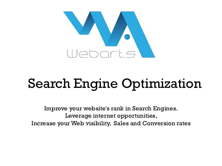 Search Engine Optimization    Improve your websites rank in Search Engines.           Leverage internet opportunities,Incr...