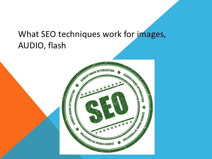 What SEO techniques work for images,AUDIO, flash