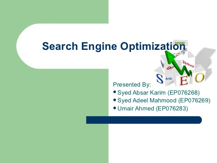 Search Engine Optimization            Presented By:            Syed Absar Karim (EP076268)            Syed Adeel Mahmood...