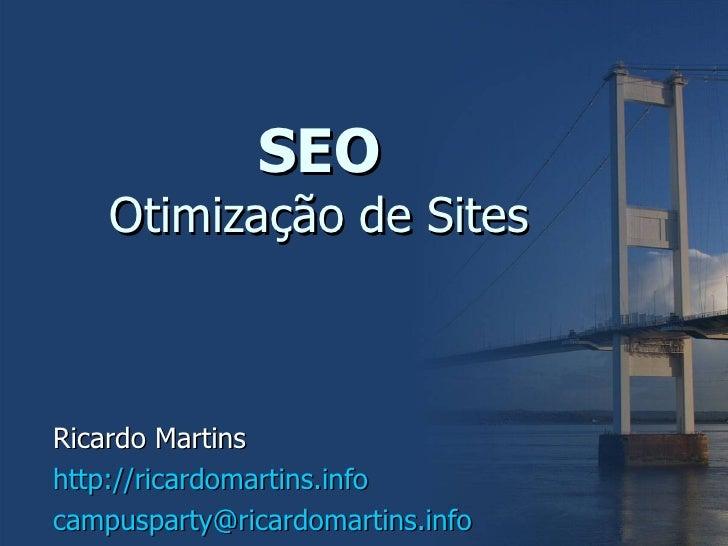 SEO Otimização de Sites Ricardo Martins http://ricardomartins.info [email_address]