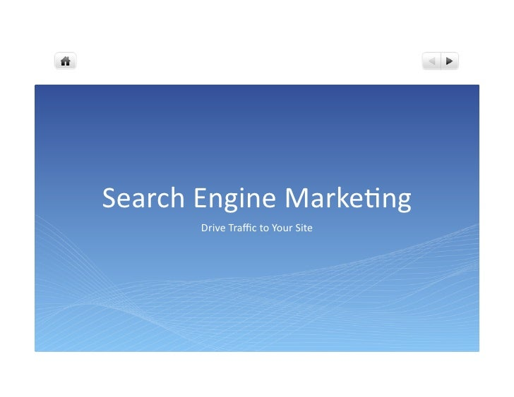 Search Engine Marketing        Drive Traffic to Your Site