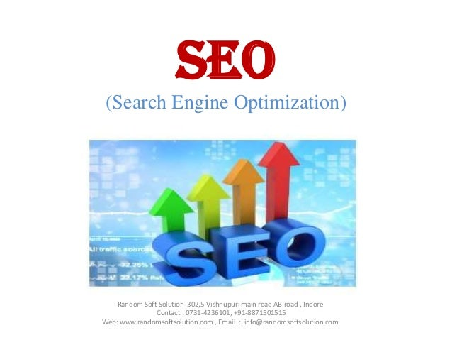 SEO(Search Engine Optimization)    Random Soft Solution 302,5 Vishnupuri main road AB road , Indore               Contact ...