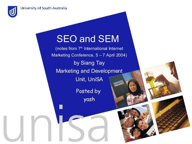 SEO and SEM  (notes from 7th International InternetMarketing Conference, 5 – 7 April 2004)            by Siang Tay  Market...