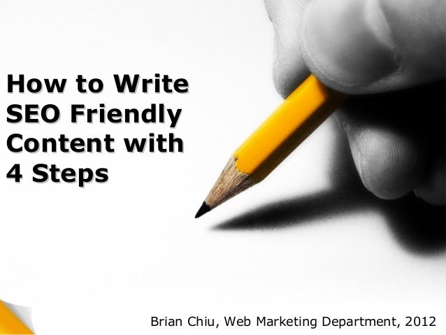 How to WriteSEO FriendlyContent with4 Steps         Brian Chiu, Web Marketing Department, 2012
