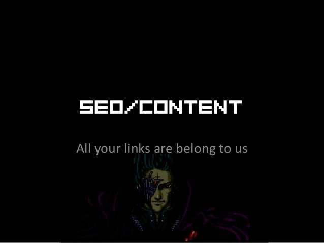SEO/ContentAll your links are belong to us