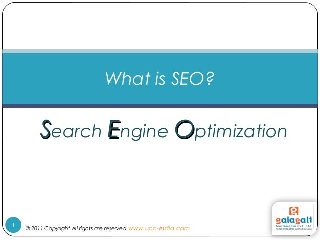 SSearch EEngine OOptimization What is SEO? © 2011 Copyright All rights are reserved www.ucc-india.com1
