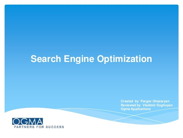Search Engine Optimization  Created by Pargev Ghazaryan Reviewed by Vladimir Soghoyan Ogma Applications