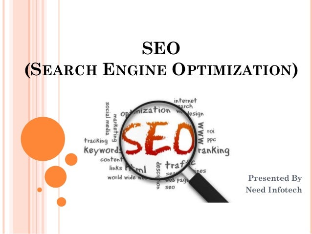 SEO (SEARCH ENGINE OPTIMIZATION) Presented By Need Infotech
