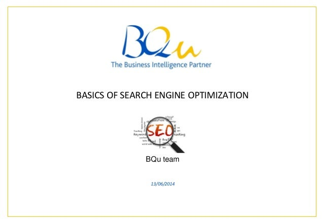 The Business Intelligence Partner Page * * A presentation to BQu team 13/06/2014 BASICS OF SEARCH ENGINE OPTIMIZATION