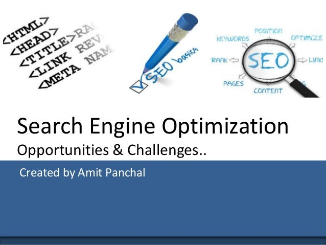 Search Engine Optimization Opportunities & Challenges.. Created by Amit Panchal ...