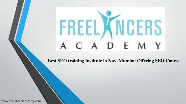 Best SEO training Institute in Navi Mumbai Offering SEO Course www.freelancersacademy.com