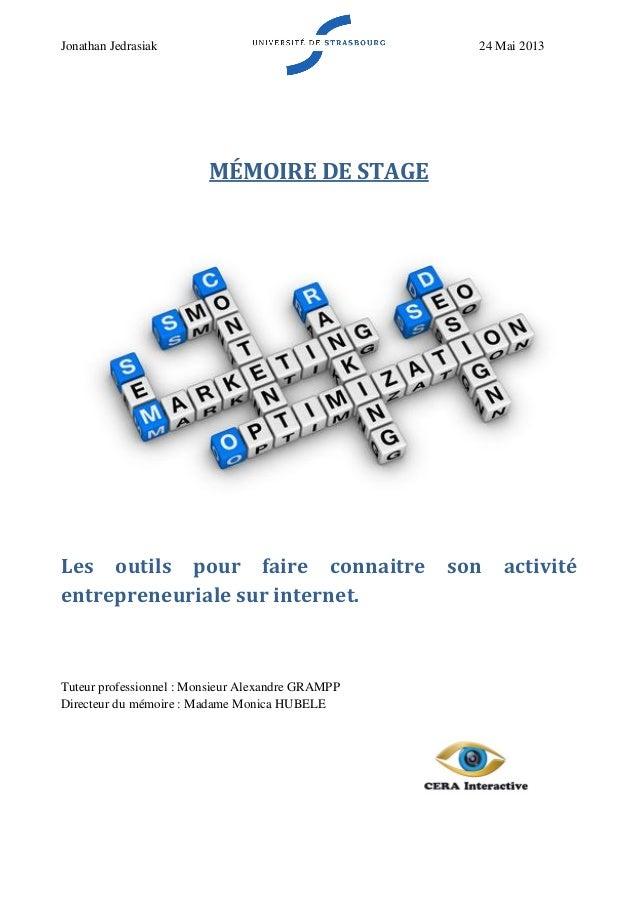 Jonathan Jedrasiak 24 Mai 2013 MÉMOIRE DE STAGE Les outils pour faire connaitre son activité entrepreneuriale sur internet...