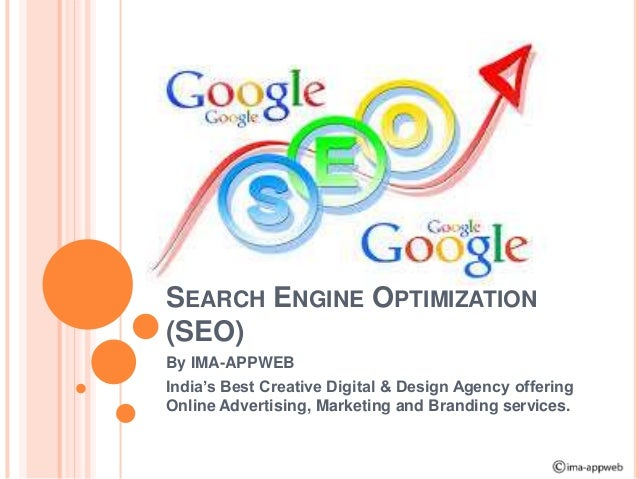 SEARCH ENGINE OPTIMIZATION (SEO) By IMA-APPWEB India's Best Creative Digital & Design Agency offering Online Advertising, ...