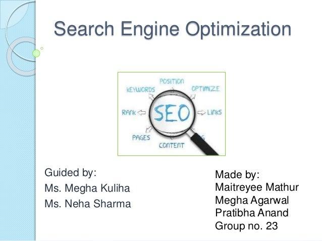 Search Engine Optimization Guided by: Ms. Megha Kuliha Ms. Neha Sharma Made by: Maitreyee Mathur Megha Agarwal Pratibha An...
