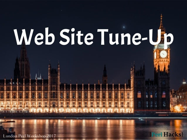 London Perl Workshop 2017 Web Site Tune-Up