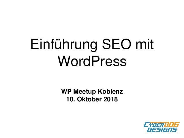 Einführung SEO mit WordPress WP Meetup Koblenz 10. Oktober 2018