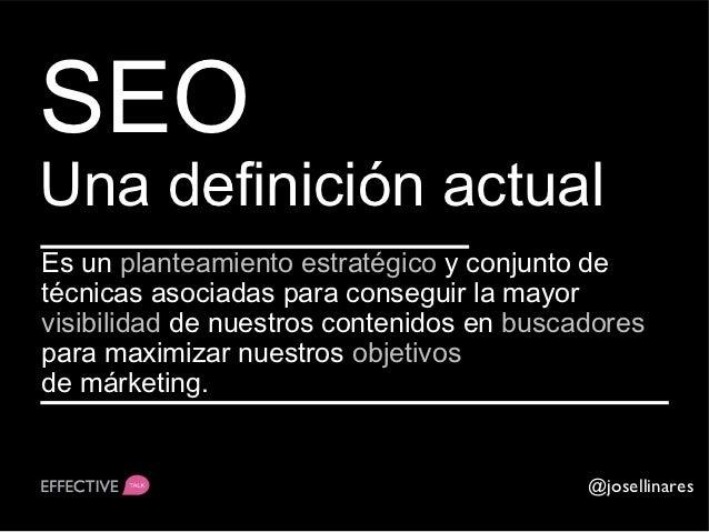 SEO es…Analítica      ComunicaciónProgramación   Social MediaUsabilidad     Branding                              @joselli...