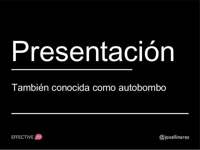 PresentaciónTambién conocida como autobombo                             @josellinares