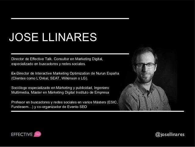 JOSE LLINARESDirector de Effective Talk. Consultor en Marketing Digital,especializado en buscadores y redes sociales.Ex Di...