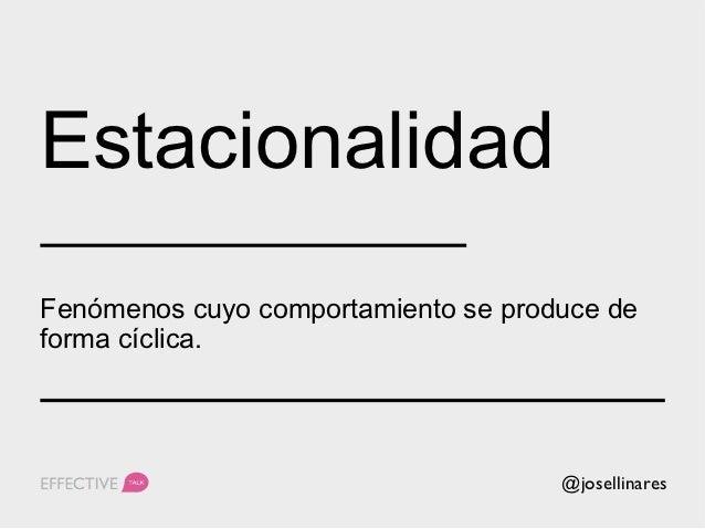 EstacionalidadHerramientas:•Google Trends•SEMrush                 @josellinares