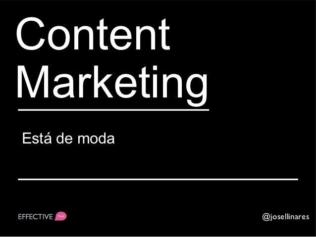 ContentMarketingEstá de moda               @josellinares