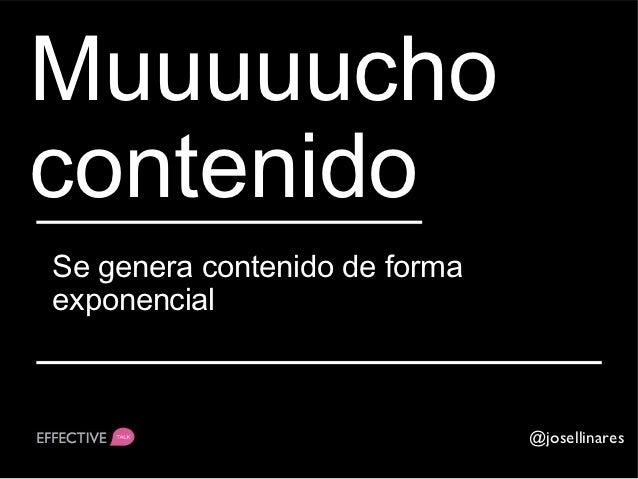MuuuuuchocontenidoSe genera contenido de formaexponencial                               @josellinares