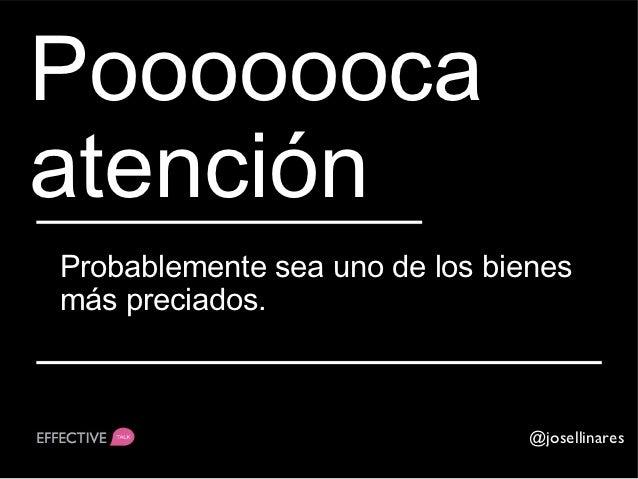 PoooooocaatenciónProbablemente sea uno de los bienesmás preciados.                                @josellinares