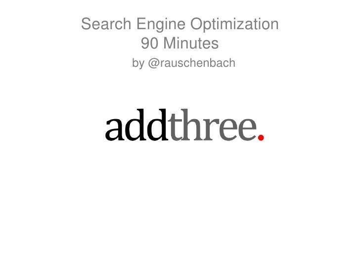 Search Engine Optimization90 Minutes<br />by @rauschenbach<br />