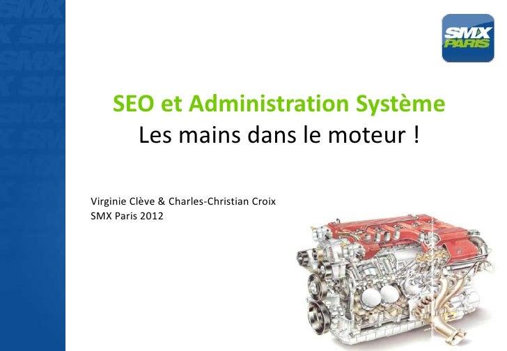 SEO et Administration Système      Les mains dans le moteur !Virginie Clève & Charles-Christian CroixSMX Paris 2012